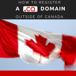 How to register a .ca domain outside of Canada?